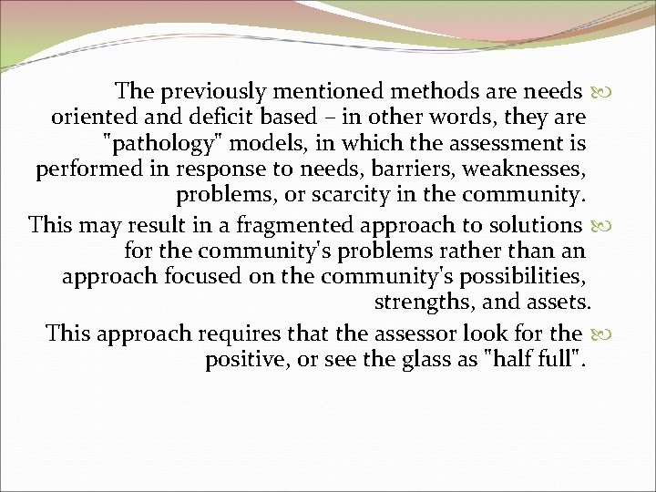The previously mentioned methods are needs oriented and deficit based – in other words,