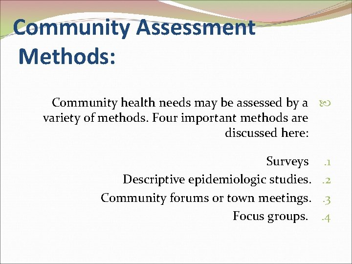 Community Assessment Methods: Community health needs may be assessed by a variety of methods.
