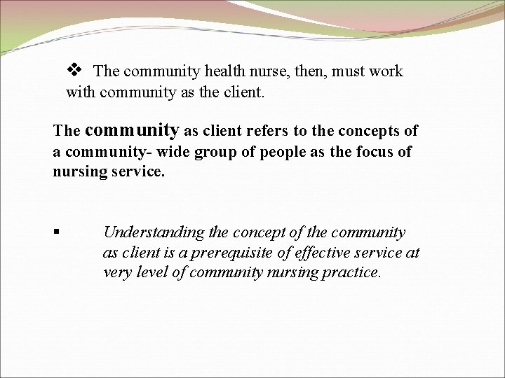 v The community health nurse, then, must work with community as the client. The