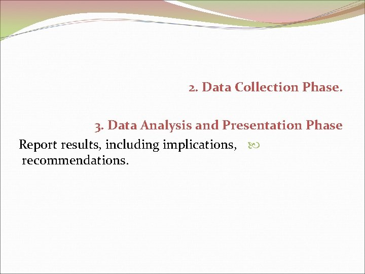 2. Data Collection Phase. 3. Data Analysis and Presentation Phase Report results, including implications,