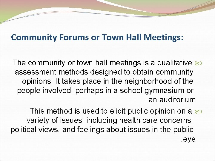 Community Forums or Town Hall Meetings: The community or town hall meetings is a