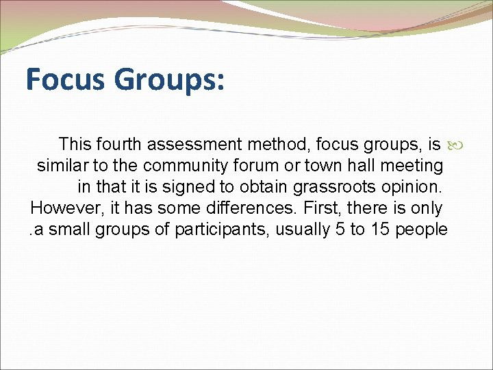 Focus Groups: This fourth assessment method, focus groups, is similar to the community forum