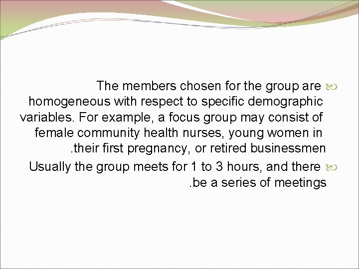 The members chosen for the group are homogeneous with respect to specific demographic variables.