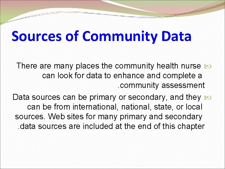 Sources of Community Data There are many places the community health nurse can look