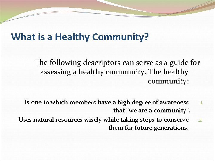 What is a Healthy Community? The following descriptors can serve as a guide for