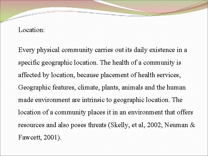Location: Every physical community carries out its daily existence in a specific geographic location.