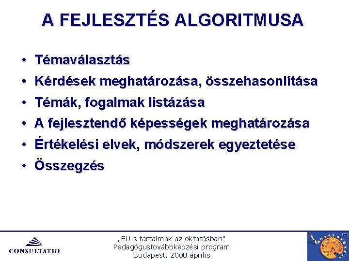 A FEJLESZTÉS ALGORITMUSA • Témaválasztás • Kérdések meghatározása, összehasonlítása • Témák, fogalmak listázása •