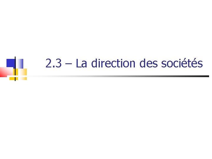 2. 3 – La direction des sociétés