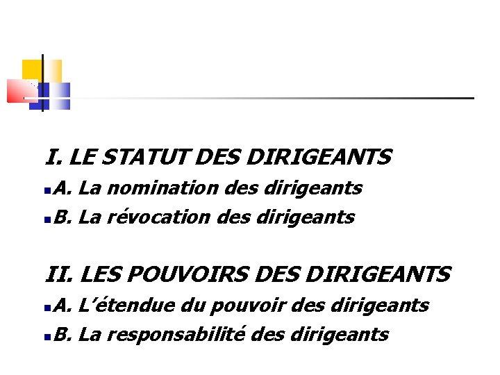 I. LE STATUT DES DIRIGEANTS A. La nomination des dirigeants B. La révocation des