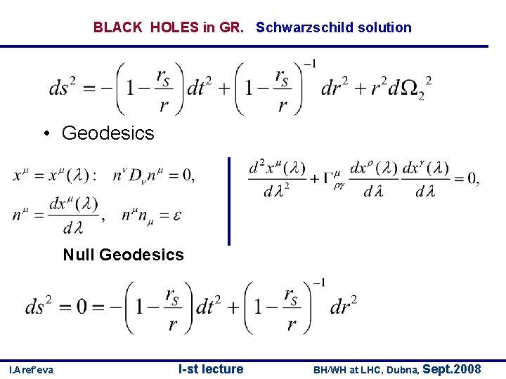 BLACK HOLES in GR. Schwarzschild solution • Geodesics Null Geodesics I. Aref'eva I-st lecture