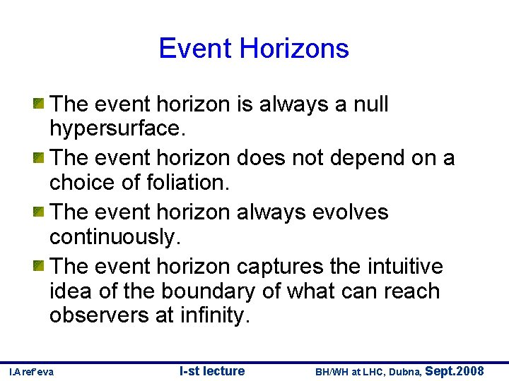 Event Horizons The event horizon is always a null hypersurface. The event horizon does