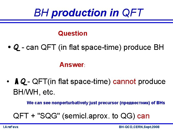 BH production in QFT Question • Q - can QFT (in flat space-time) produce