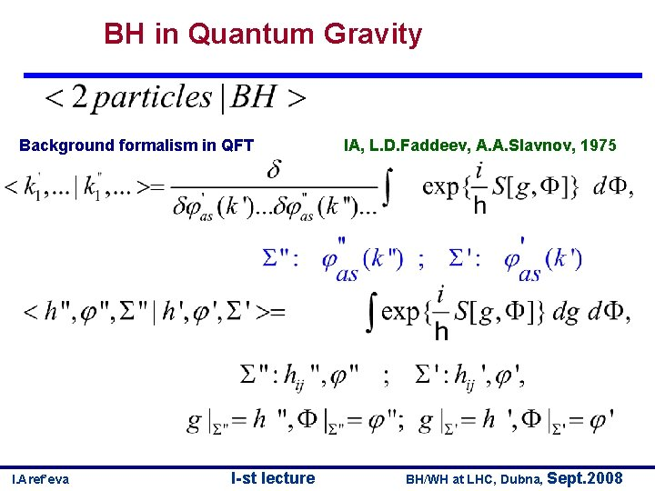 BH in Quantum Gravity Background formalism in QFT I. Aref'eva I-st lecture IA, L.