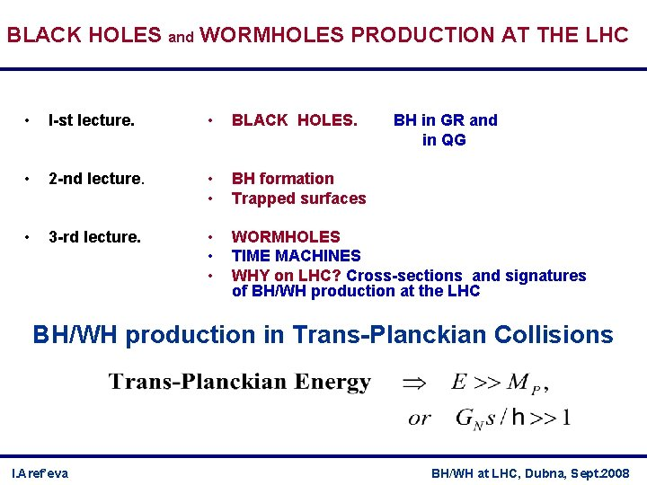 BLACK HOLES and WORMHOLES PRODUCTION AT THE LHC • I-st lecture. • BLACK HOLES.