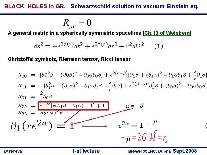 BLACK HOLES in GR. Schwarzschild solution to vacuum Einstein eq. A general metric in