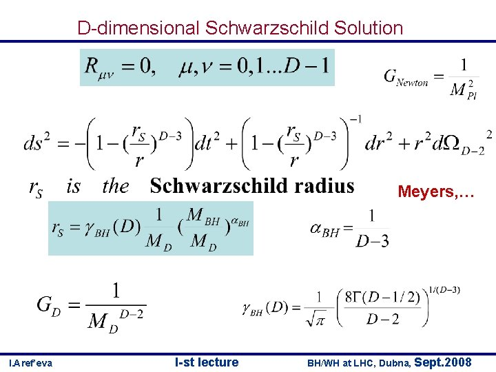 D-dimensional Schwarzschild Solution Meyers, … I. Aref'eva I-st lecture BH/WH at LHC, Dubna, Sept.