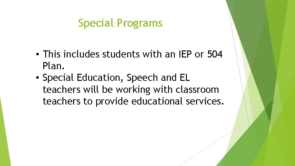 Special Programs • This includes students with an IEP or 504 Plan. • Special