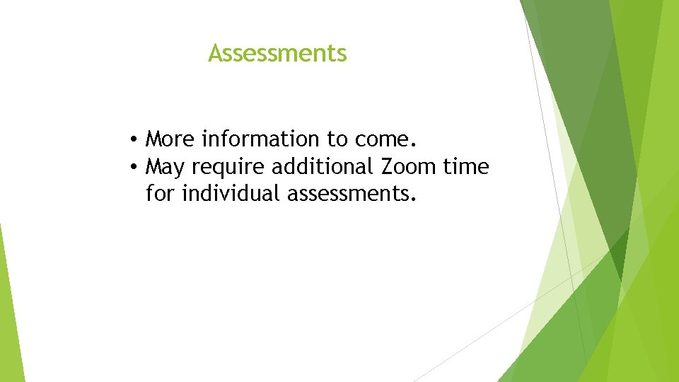Assessments • More information to come. • May require additional Zoom time for individual