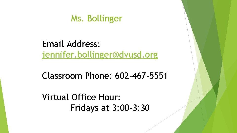 Ms. Bollinger Email Address: jennifer. bollinger@dvusd. org Classroom Phone: 602 -467 -5551 Virtual Office