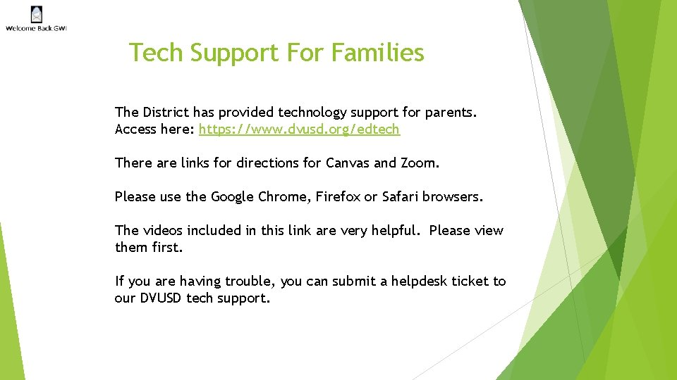 Tech Support For Families The District has provided technology support for parents. Access here: