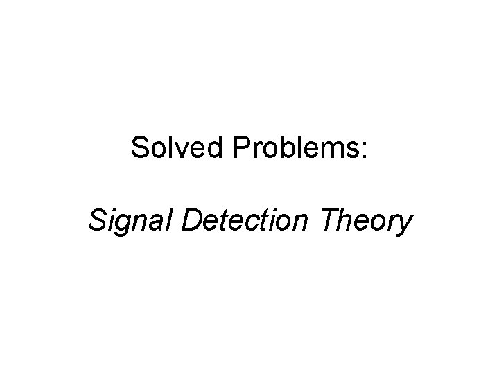 Solved Problems: Signal Detection Theory