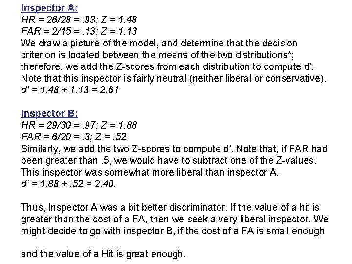 Inspector A: HR = 26/28 =. 93; Z = 1. 48 FAR = 2/15