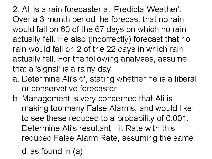 2. Ali is a rain forecaster at 'Predicta-Weather'. Over a 3 -month period, he
