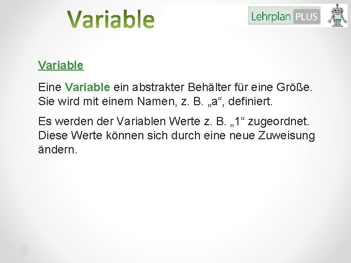 Variable Eine Variable ein abstrakter Behälter für eine Größe. Sie wird mit einem Namen,