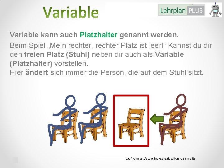"""Variable kann auch Platzhalter genannt werden. Beim Spiel """"Mein rechter, rechter Platz ist leer!"""""""