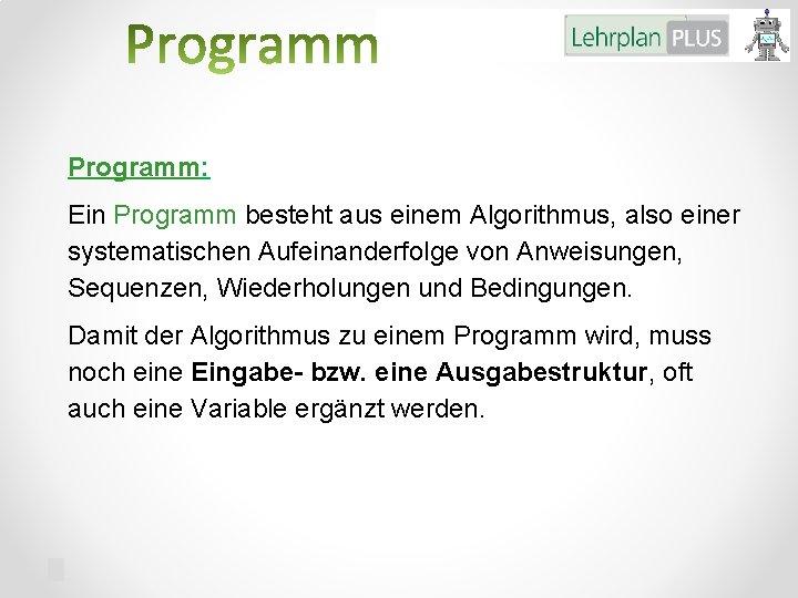 Programm: Ein Programm besteht aus einem Algorithmus, also einer systematischen Aufeinanderfolge von Anweisungen, Sequenzen,