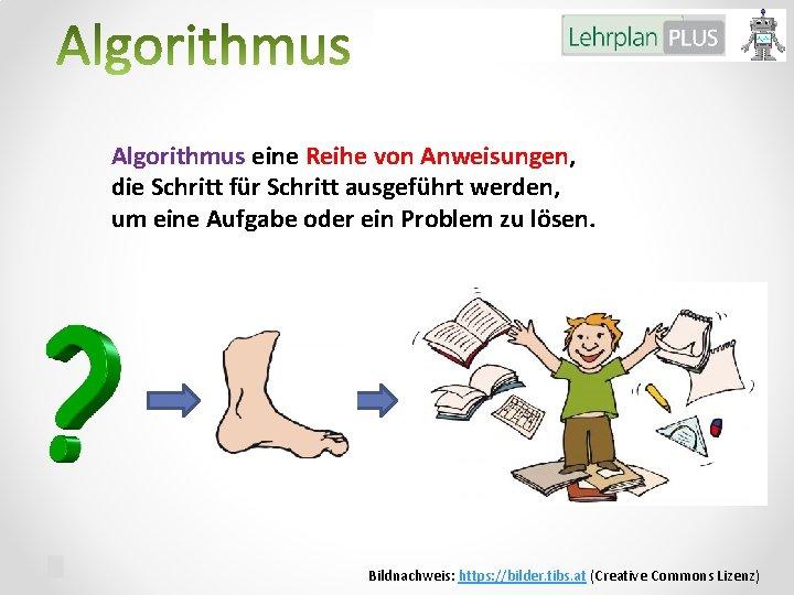 Algorithmus eine Reihe von Anweisungen, die Schritt für Schritt ausgeführt werden, um eine Aufgabe