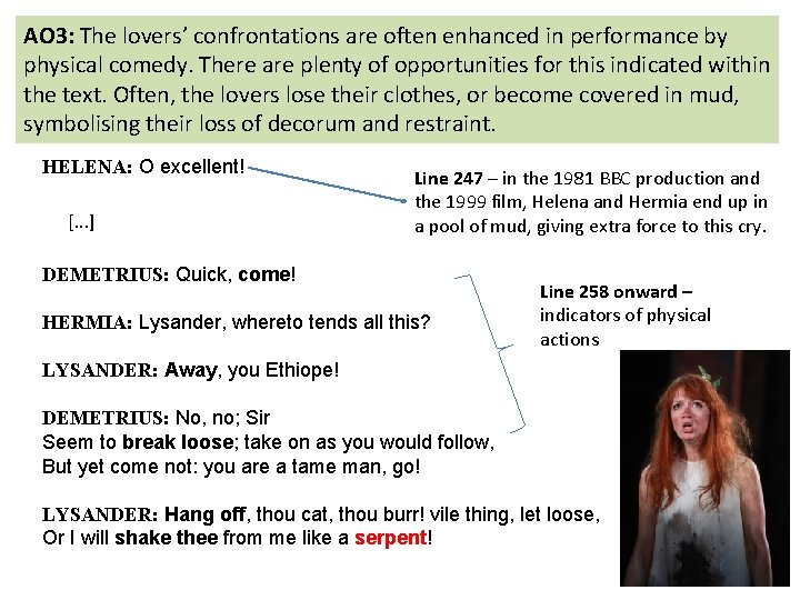 AO 3: The lovers' confrontations are often enhanced in performance by physical comedy. There