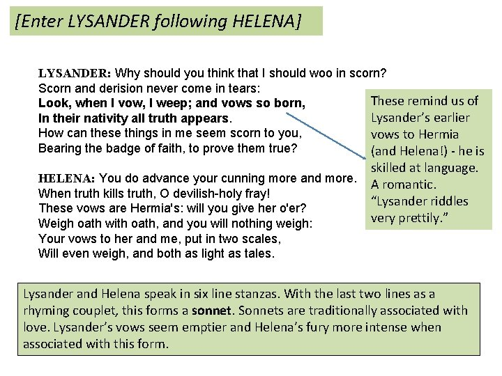 [Enter LYSANDER following HELENA] LYSANDER: Why should you think that I should woo in