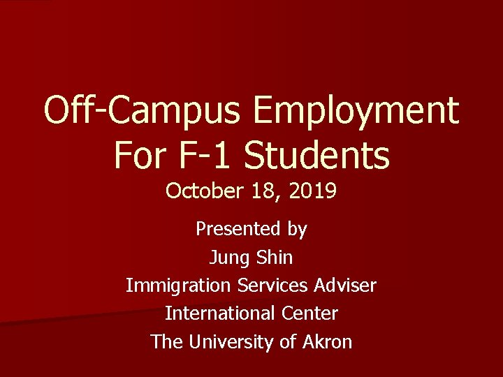 Off-Campus Employment For F-1 Students October 18, 2019 Presented by Jung Shin Immigration Services
