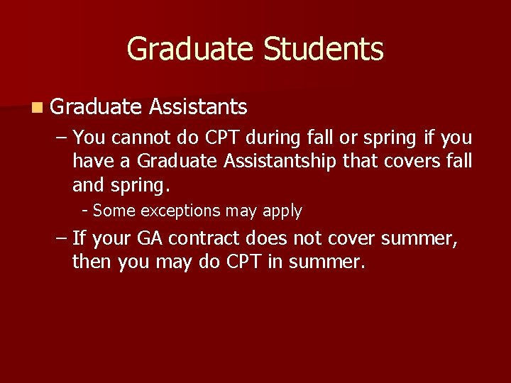 Graduate Students n Graduate Assistants – You cannot do CPT during fall or spring