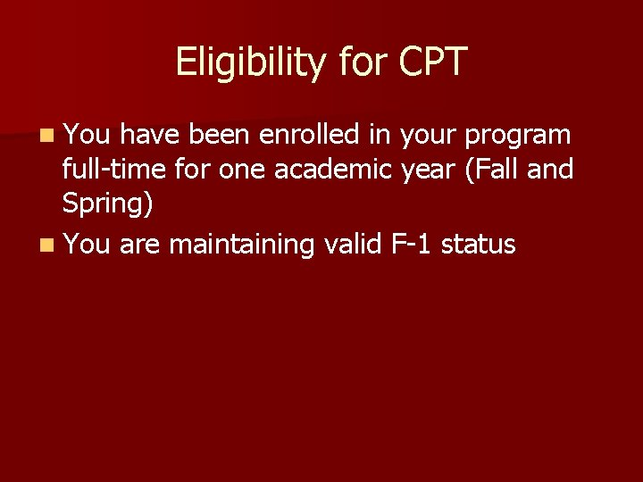 Eligibility for CPT n You have been enrolled in your program full-time for one