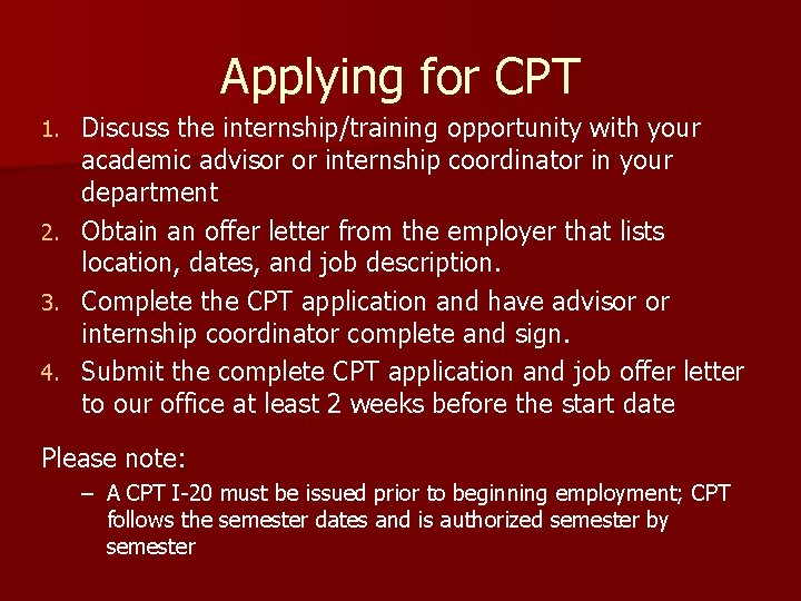 Applying for CPT 1. 2. 3. 4. Discuss the internship/training opportunity with your academic