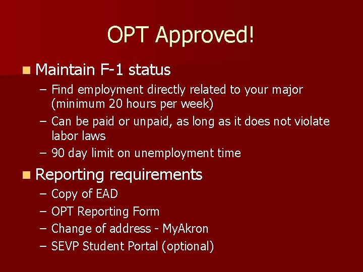 OPT Approved! n Maintain F-1 status – Find employment directly related to your major