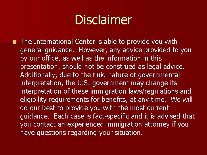 Disclaimer n The International Center is able to provide you with general guidance. However,