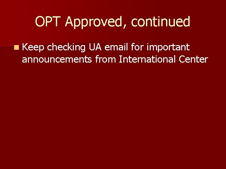 OPT Approved, continued n Keep checking UA email for important announcements from International Center