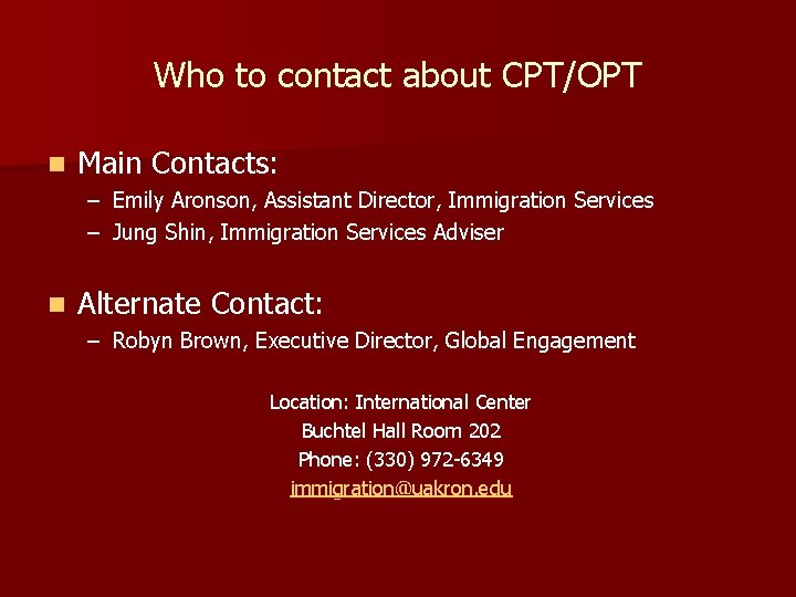 Who to contact about CPT/OPT n Main Contacts: – Emily Aronson, Assistant Director, Immigration