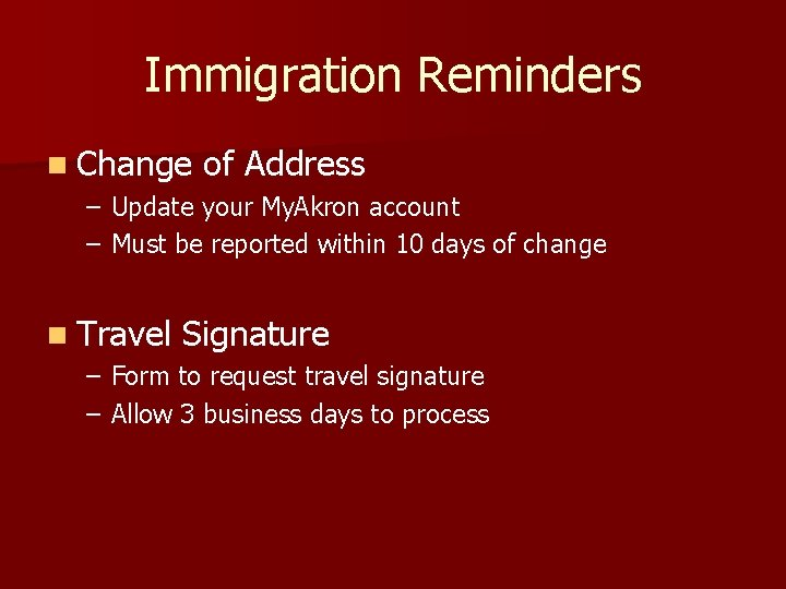 Immigration Reminders n Change of Address – Update your My. Akron account – Must