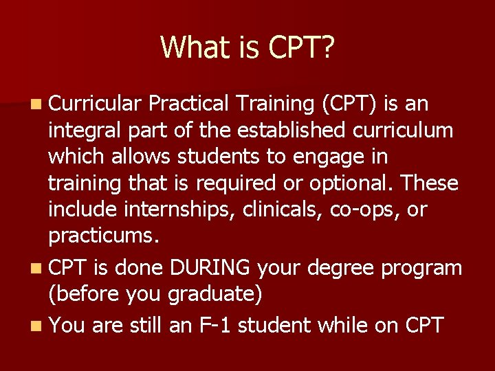 What is CPT? n Curricular Practical Training (CPT) is an integral part of the