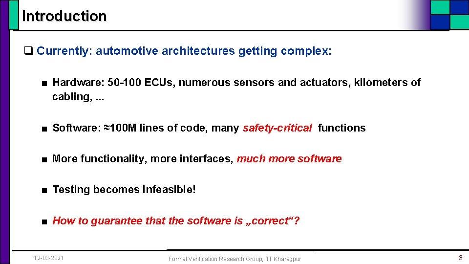Introduction q Currently: automotive architectures getting complex: ■ Hardware: 50 -100 ECUs, numerous sensors