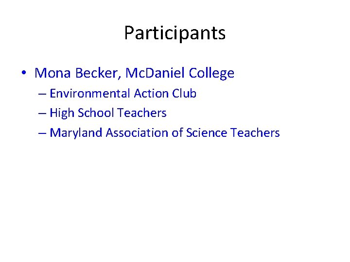 Participants • Mona Becker, Mc. Daniel College – Environmental Action Club – High School