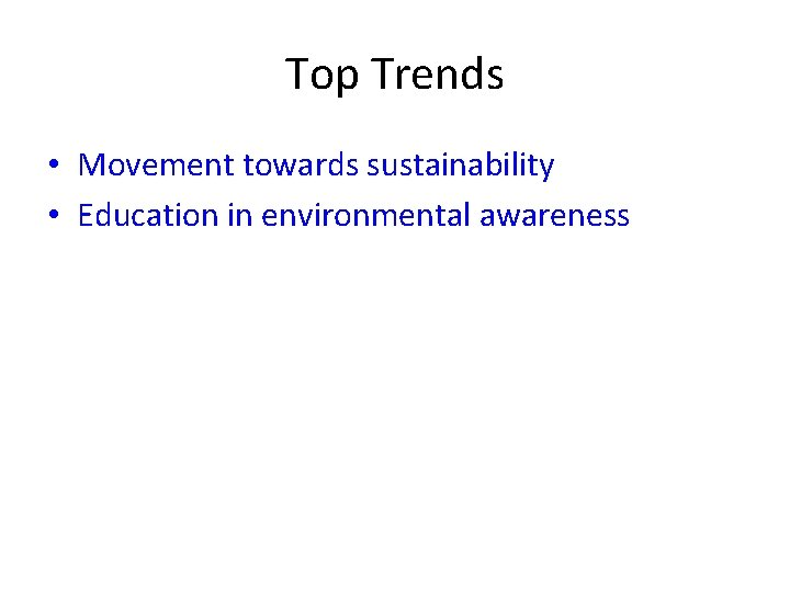 Top Trends • Movement towards sustainability • Education in environmental awareness