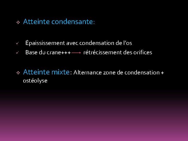 v ü ü v Atteinte condensante: Épaississement avec condensation de l'os Base du crane+++