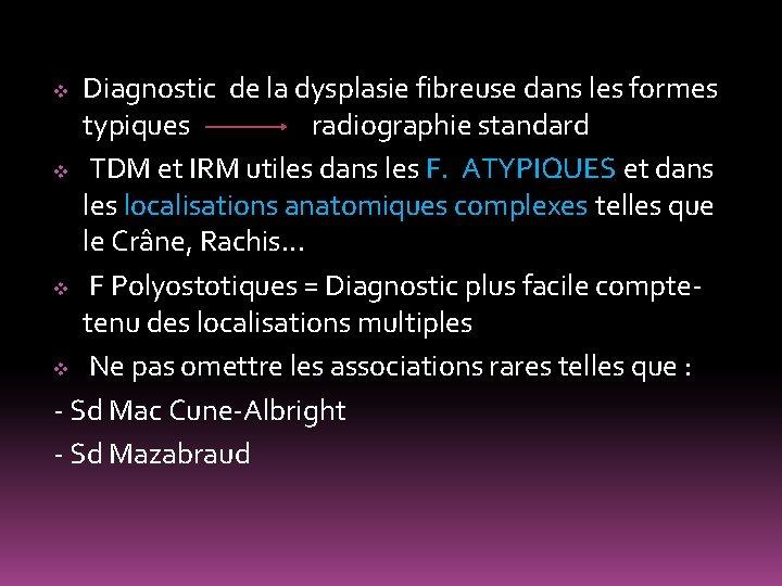 Diagnostic de la dysplasie fibreuse dans les formes typiques radiographie standard v TDM et