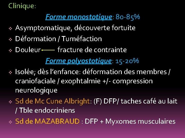 Clinique: Forme monostotique: 80 -85% monostotique v Asymptomatique, découverte fortuite v Déformation / Tuméfaction