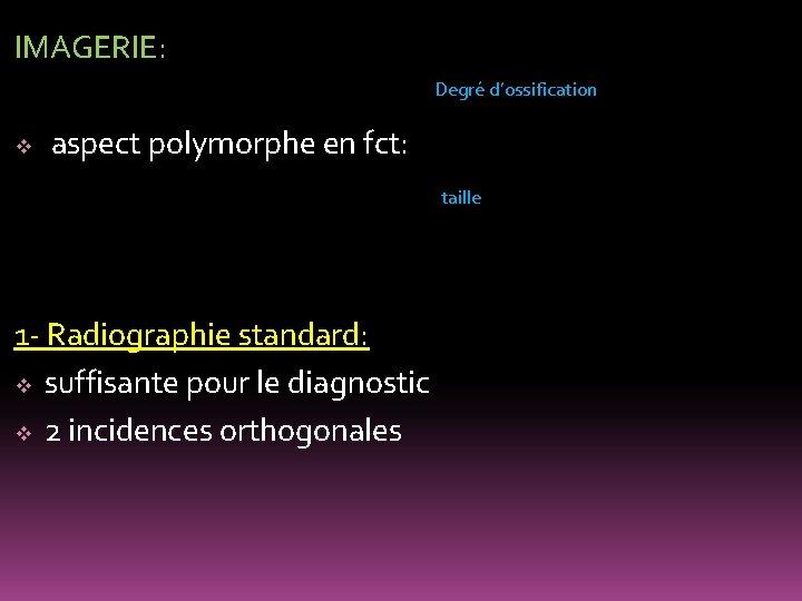 IMAGERIE: Degré d'ossification v aspect polymorphe en fct: taille 1 - Radiographie standard: v